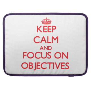 Keep calm and focus on OBJECTIVES Sleeve For MacBooks