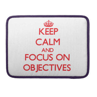 Keep calm and focus on OBJECTIVES Sleeves For MacBooks