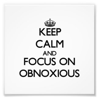 Keep Calm and focus on Obnoxious Photo
