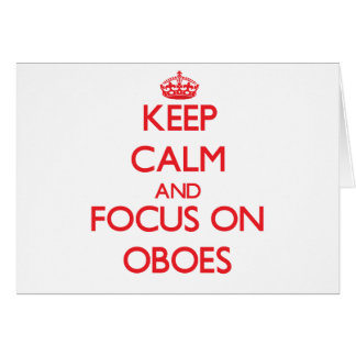 Keep Calm and focus on Oboes Greeting Card