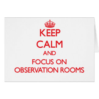Keep Calm and focus on Observation Rooms Greeting Card