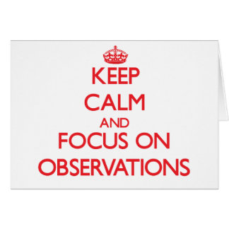 Keep Calm and focus on Observations Greeting Card