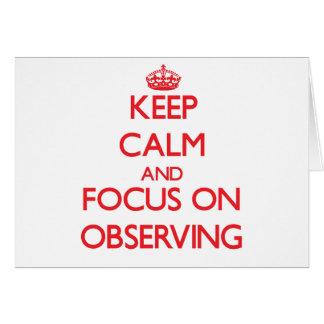 Keep Calm and focus on Observing Greeting Card