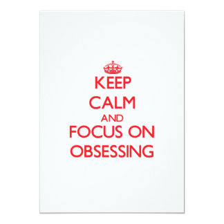 Keep Calm and focus on Obsessing Invitations