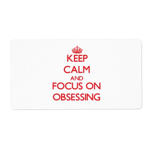 Keep Calm and focus on Obsessing Personalized Shipping Label