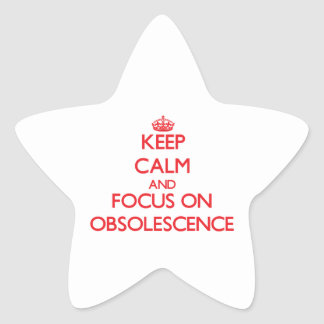 Keep Calm and focus on Obsolescence Stickers