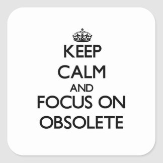 Keep Calm and focus on Obsolete Square Sticker
