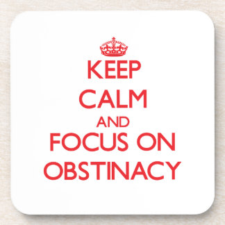 Keep Calm and focus on Obstinacy Drink Coasters