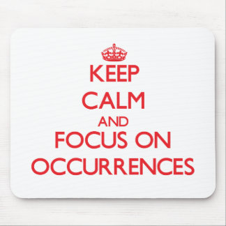 Keep Calm and focus on Occurrences Mouse Pad