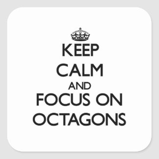 Keep Calm and focus on Octagons Square Stickers
