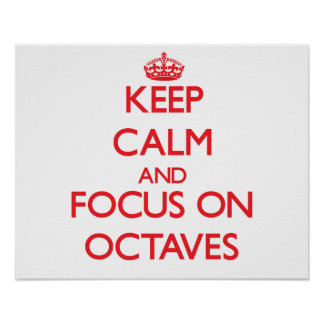 Keep Calm and focus on Octaves Poster