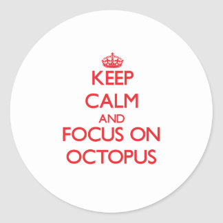 Keep Calm and focus on Octopus Round Stickers