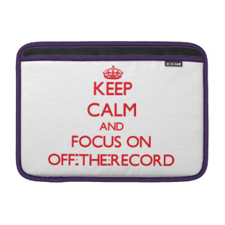 kEEP cALM AND FOCUS ON oFF-tHE-rECORD MacBook Sleeves