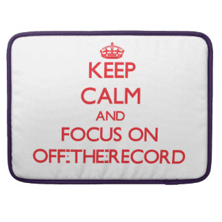 kEEP cALM AND FOCUS ON oFF-tHE-rECORD MacBook Pro Sleeve