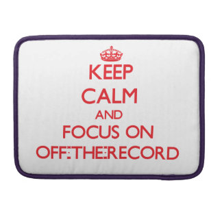 kEEP cALM AND FOCUS ON oFF-tHE-rECORD Sleeves For MacBook Pro