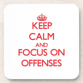 Keep Calm and focus on Offenses Beverage Coaster