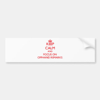 Keep Calm and focus on Offhand Remarks Bumper Stickers