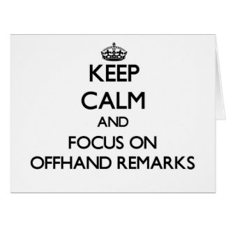 Keep Calm and focus on Offhand Remarks Large Greeting Card