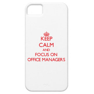 kEEP cALM AND FOCUS ON oFFICE mANAGERS iPhone 5 Cases