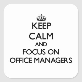 Keep Calm and focus on Office Managers Square Sticker