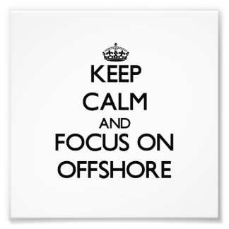Keep Calm and focus on Offshore Photographic Print