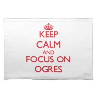 Keep Calm and focus on Ogres Placemat