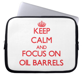 kEEP cALM AND FOCUS ON oIL bARRELS Computer Sleeves