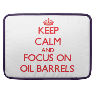 kEEP cALM AND FOCUS ON oIL bARRELS Sleeve For MacBooks