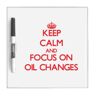 Keep Calm and focus on Oil Changes Dry Erase Boards