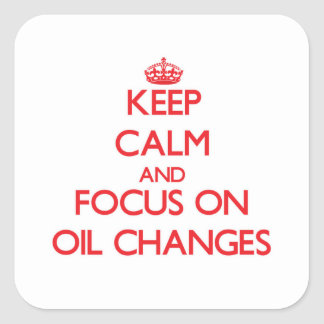Keep Calm and focus on Oil Changes Square Sticker