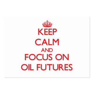 Keep Calm and focus on Oil Futures Business Card Templates