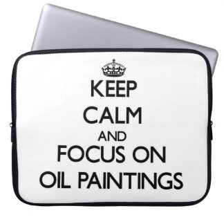 Keep Calm and focus on Oil Paintings Computer Sleeve