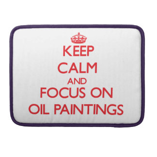 kEEP cALM AND FOCUS ON oIL pAINTINGS Sleeves For MacBook Pro