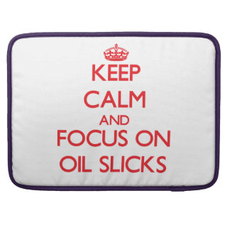kEEP cALM AND FOCUS ON oIL sLICKS Sleeves For MacBook Pro