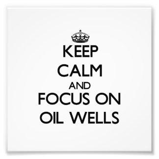 Keep Calm and focus on Oil Wells Photograph
