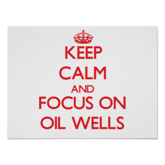 Keep Calm and focus on Oil Wells Poster