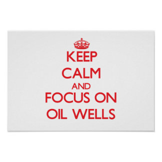 Keep Calm and focus on Oil Wells Posters