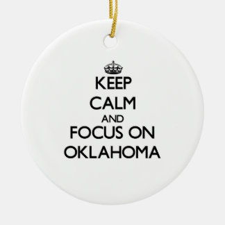 Keep Calm and focus on Oklahoma Ceramic Ornament