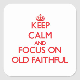 Keep Calm and focus on Old Faithful Square Sticker