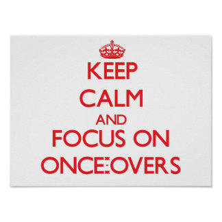 Keep Calm and focus on Once-Overs Posters