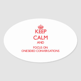 Keep Calm and focus on One-Sided Conversations Sticker