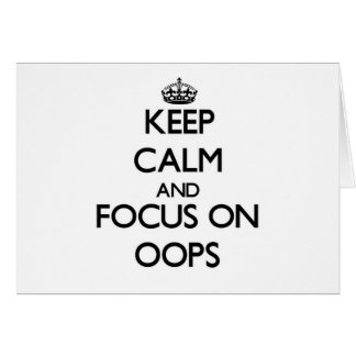 Keep Calm and focus on Oops Stationery Note Card