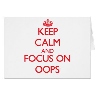 Keep Calm and focus on Oops Greeting Card