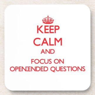 Keep Calm and focus on Open-Ended Questions Coaster