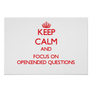 Keep Calm and focus on Open-Ended Questions Posters