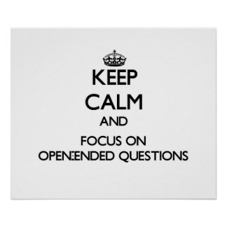 Keep Calm and focus on Open-Ended Questions Print
