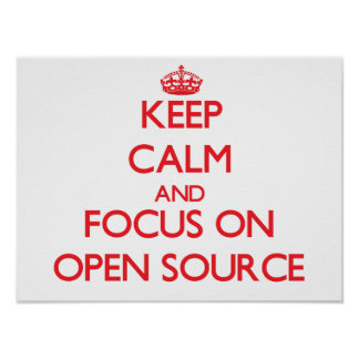 Keep calm and focus on Open Source Poster
