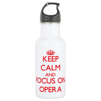 Keep Calm and focus on Opera 18oz Water Bottle