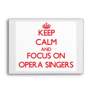 Keep Calm and focus on Opera Singers Envelope