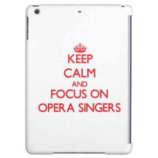 Keep Calm and focus on Opera Singers Cover For iPad Air